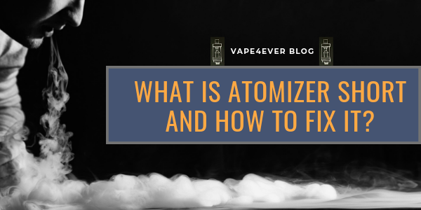 What is Atomizer Short and How to Fix it?
