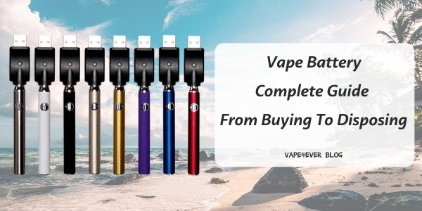 Vape Battery: A Complete Guide from Buying to Disposing